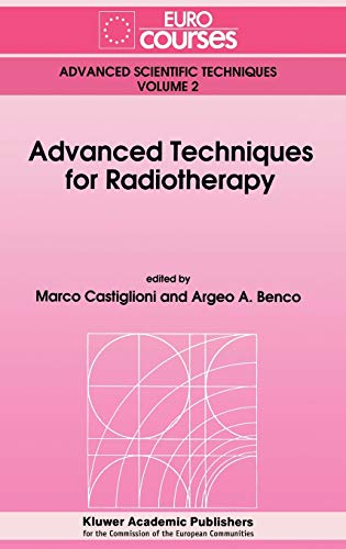 Advanced Techniques for Radiotherapy (=Advanced Scientific Techniques: Castiglioni, Marco and