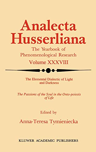 9780792316015: The Elemental Dialectic of Light and Darkness: The Passions of the Soul in the Onto-Poiesis of Life: 38 (Analecta Husserliana)