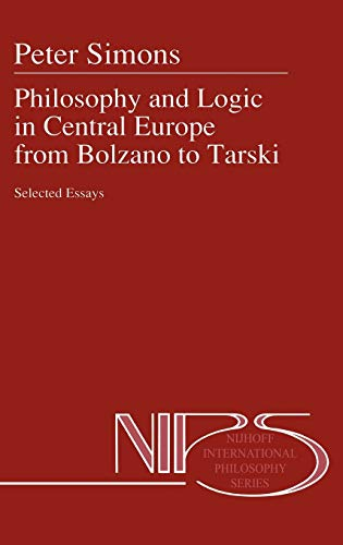 9780792316213: Philosophy and Logic in Central Europe from Bolzano to Tarski: Selected Essays (Nijhoff International Philosophy Series)