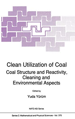 Clean Utilization of Coal: Coal Structure and Reactivity, Cleaning and Environmental Aspects (...