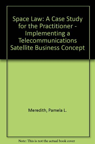 9780792317869: Space Law: A Case Study for the Practitioner: Implementing a Telecommunications Satellite Business Concept