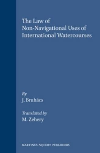 The Law of Non-Navigational Uses of International Watercourses (Hardback): J. Bruhacs