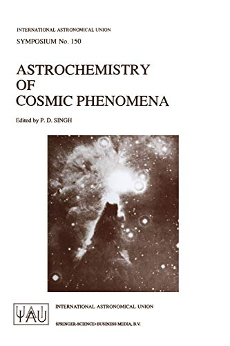 9780792318255: Astrochemistry of Cosmic Phenomena: Proceedings of the 150th Symposium of the International Astronomical Union, Held at Campos Do Jordão, São Paulo, ... (International Astronomical Union Symposia)