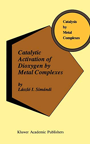 Catalytic Activation of Dioxygen by Metal Complexes (Catalysis by Metal Complexes): Lászlà I. SimÃ...