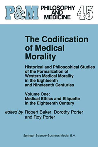 9780792319214: The Codification of Medical Morality: Historical and Philosophical Studies of the Formalization of Western Medical Morality in the Eighteenth and ... and Etiquette in the Eighteenth Century