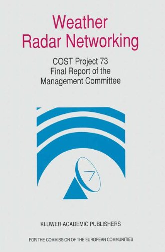 9780792319399: Weather Radar Networking (Cost 73 Project) Final Report: Edited for the COST 73 Management Committee