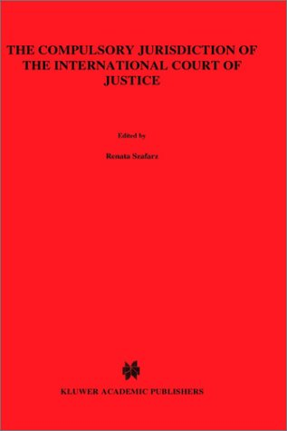 9780792319894: The Compulsory Jurisdiction of the International Court of Justice (Legal Aspects of International Organization)