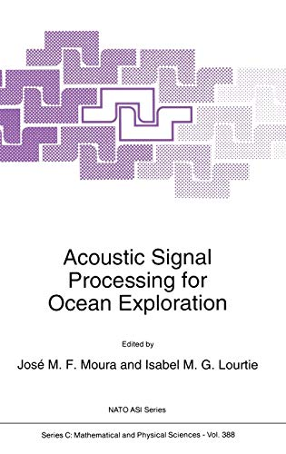 9780792321330: Acoustic Signal Processing for Ocean Exploration: Proceedings of the NATO ASI, Funchal, Madeira, Portugal, July 26-August 7, 1992 (Nato Science Series C:)