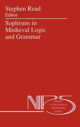9780792321965: Sophisms in Medieval Logic and Grammar: Acts of the Ninth European Symposium for Medieval Logic and Semantics, held at St Andrews, June 1990 (Nijhoff International Philosophy Series)