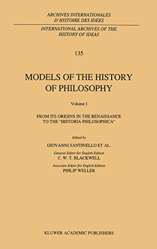 9780792322009: Models of the History of Philosophy: From Its Origins in the Renaissance to the 'Historia Philosophica'