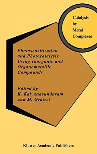 Photosensitization and Photocatalysis Using Inorganic and Organometallic: Editor-K. Kalyanasundaram; Editor-M.