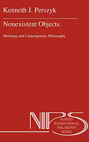 Nonexistent Objects: Meinong and Contemporary Philosophy (Nijhoff International Philosophy Series):...
