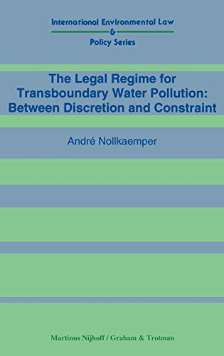 The Legal Regime for Transboundary Water Pollution: Between Discretion and Constraint (Hardback): ...