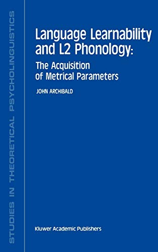9780792324867: Language Learnability and L2 Phonology: The Acquisition of Metrical Parameters (Studies in Theoretical Psycholinguistics)