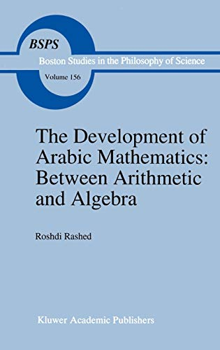 9780792325659: The Development of Arabic Mathematics: Between Arithmetic and Algebra (Boston Studies in the Philosophy and History of Science)