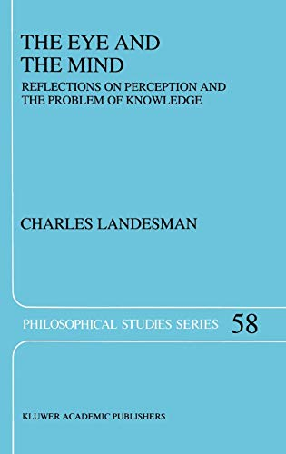 The Eye and the Mind: Reflections on Perception and the Problem of Knowledge (Philosophical Studies...