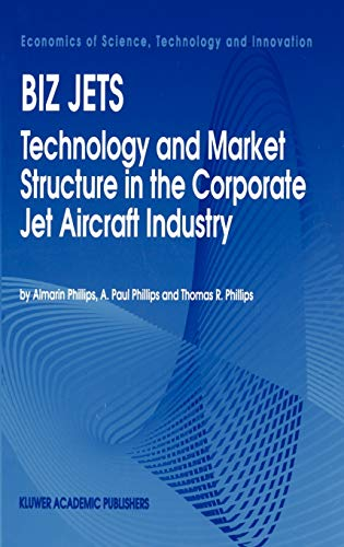 9780792326601: Biz Jets: Technology and Market Structure in the Corporate Jet Aircraft Industry (Economics of Science, Technology and Innovation)