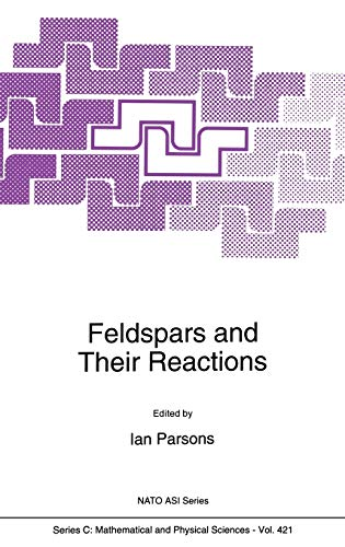 9780792327226: Feldspars and their Reactions: Proceedings of the NATO Advanced Study Institute on Feldspars and Their Reactions, Edinburgh, UK, June 29-July 10, 1993 (Nato Science Series C:)