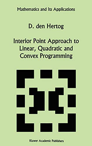 9780792327349: Interior Point Approach to Linear, Quadratic and Convex Programming: Algorithms and Complexity (Mathematics and Its Applications)