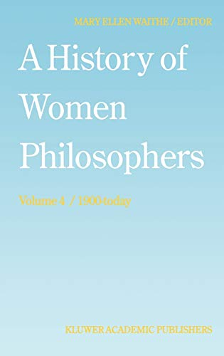 9780792328070: A History of Women Philosophers: Contemporary Women Philosophers, 1900-Today (v. 4)