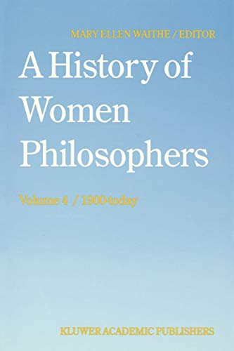 9780792328087: 4: A History of Women Philosophers: Contemporary Women Philosophers, 1900-Today
