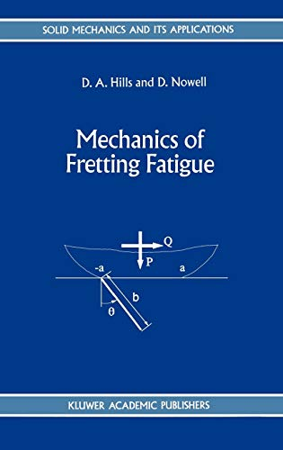 Mechanics of Fretting Fatigue (Solid Mechanics and Its Applications): D.A. Hills; D. Nowell