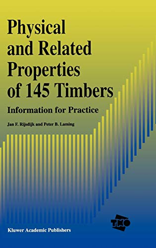 Physical and Related Properties of 145 Timbers: Information for practice: Rijsdijk, J.F., Laming, ...