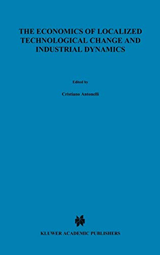 9780792329107: The Economics of Localized Technological Change and Industrial Dynamics (Economics of Science, Technology and Innovation)