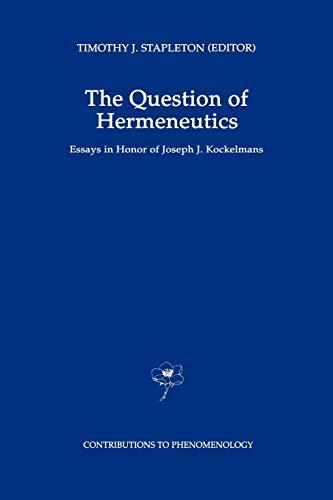 9780792329640: The Question of Hermeneutics: Essays in Honor of Joseph J. Kockelmans (Contributions To Phenomenology)