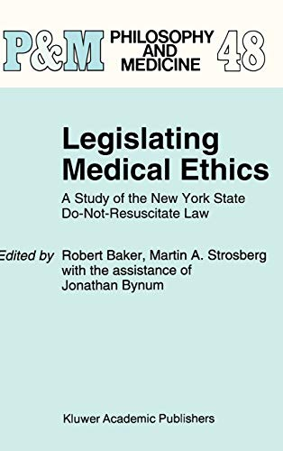 9780792329954: Legislating Medical Ethics: A Study of the New York State Do-Not-Resuscitate Law (Philosophy and Medicine)