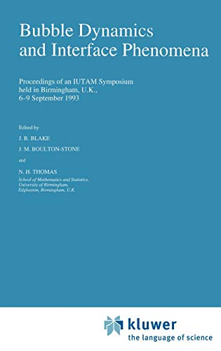 Bubble Dynamics and Interface Phenomena: Proceedings of an IUTAM Symposium held in Birmingham, U.K....