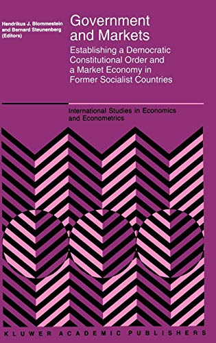 9780792330592: Government and Markets: Establishing a Democratic Constitutional Order and a Market Economy in Former Socialist Countries (International Studies in Economics and Econometrics)