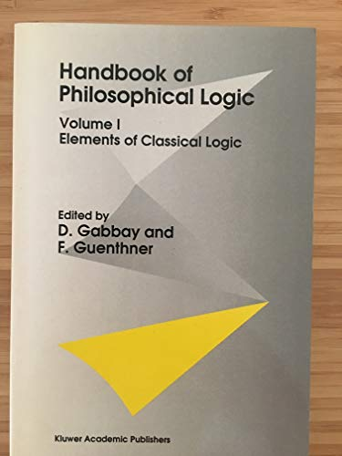 9780792330967: Handbook of Philosophical Logic: Volume 1: Elements of Classical Logic: Elements of Classical Logic v. 1 (Synthese library)