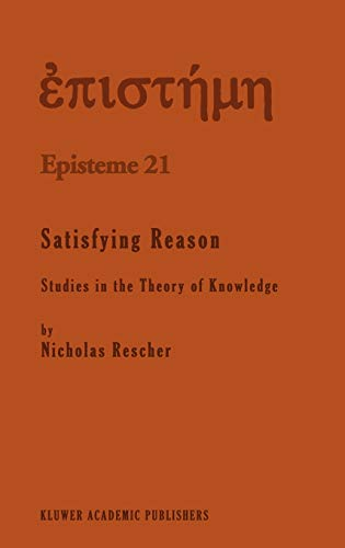 Satisfying reason : studies in the theory of knowledge.: Rescher, Nicholas.