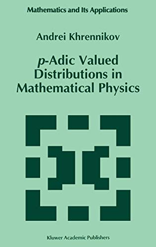 p-Adic Valued Distributions in Mathematical Physics (Mathematics and Its Applications): Khrennikov,...