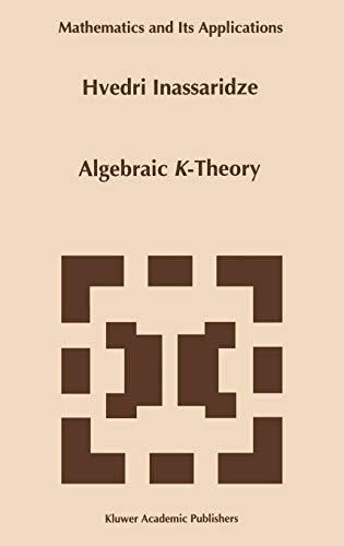 Algebraic K-Theory Mathematics and Its Applications: Hvedri Inassaridze
