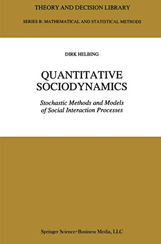 Quantitative Sociodynamics: Stochastic Methods and Models of Social Interaction Processes (Theory ...