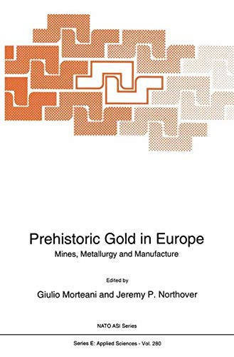Prehistoric Gold in Europe: Mines, Metallurgy and Manufacture: Morteani, Giulio; Northover, Jeremy ...