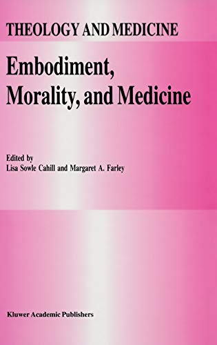 Embodiment, Morality, and Medicine (Theology and Medicine): Cahill, L.S. [Editor]; Farley, M.A. [...
