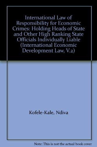 9780792333586: International Law of Responsibility for Economic Crimes: Holding Heads of State and Other High Ranking State Officials Individually Liable (International Economic Development Law, V.2)