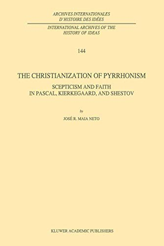 9780792333814: The Christianization of Pyrrhonism: Skepticism and Faith in Pascal, Kierkegaard, and Shestov