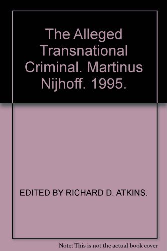 The Alleged Transnational Criminal: The Second Biennial International Criminal Law Seminar (...