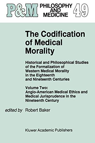 9780792335290: The Codification of Medical Morality: Historical and Philosophical Studies of the Formalization of Western Medical Morality in the Eighteenth and ... Jurisprudence in the Nineteenth Century