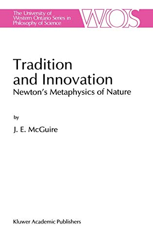 9780792336174: Tradition and Innovation: Newton's Metaphysics of Nature (The Western Ontario Series in Philosophy of Science)
