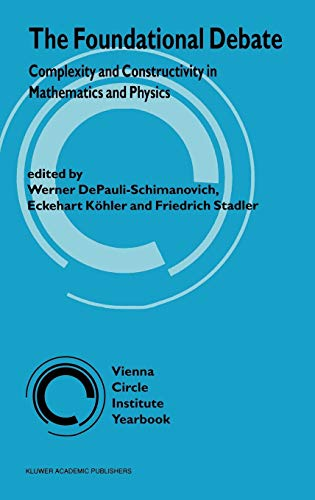9780792337379: The Foundational Debate: Complexity and Constructivity in Mathematics and Physics (Vienna Circle Institute Yearbook)
