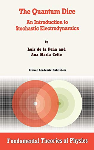 9780792338185: The Quantum Dice: An Introduction to Stochastic Electrodynamics (Fundamental Theories of Physics)