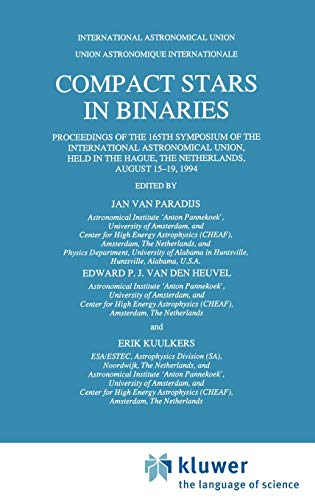 9780792338451: Compact Stars in Binaries: Proceedings of the 165th Symposium of the International Astronomical Union, Held in the Hague, The Netherlands, August ... (International Astronomical Union Symposia)