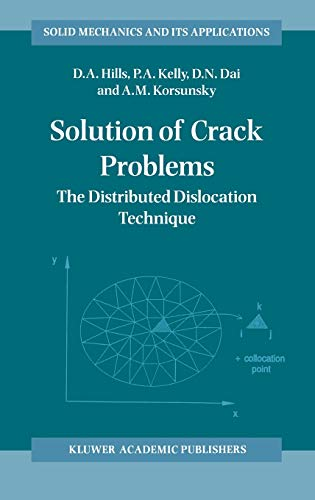Solution of Crack Problems: The Distributed Dislocation Technique: D.A. Hills, P.A. Kelly, D.N. Dai...