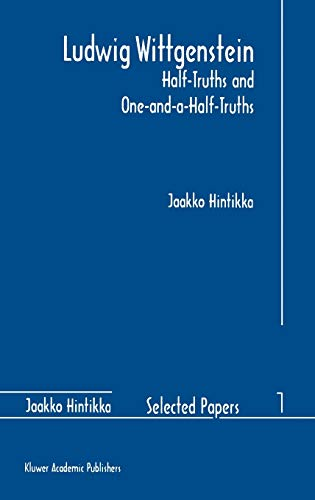 9780792340911: Ludwig Wittgenstein: Half-Truths and One-and-a-Half-Truths (Jaakko Hintikka Selected Papers)