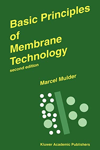 Basic Principles of Membrane Technology: Mulder, Marcel